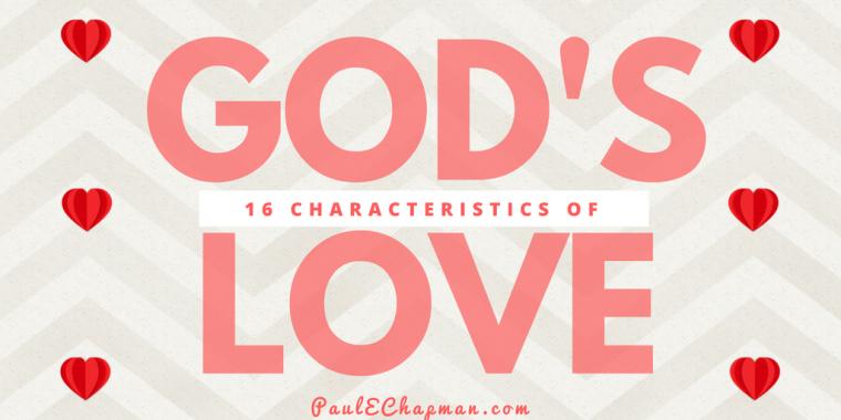 16 Characteristics of God's Agape' Love | PaulEChapman com