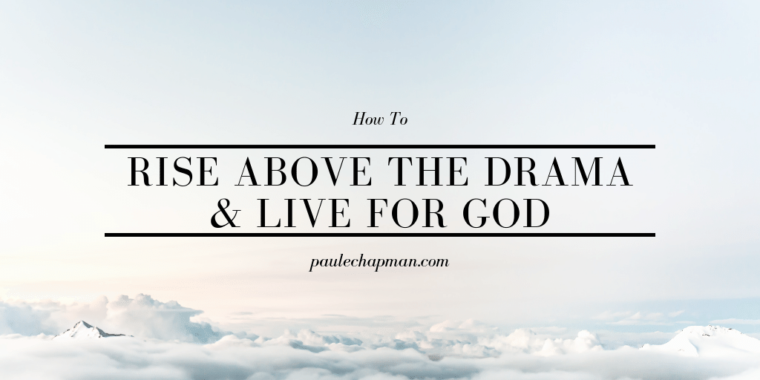 How To Rise Above Drama and Live for God