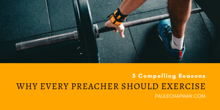 Compelling Reasons Every Preacher Should Exercise